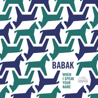 Babak - When I Speak Your Name