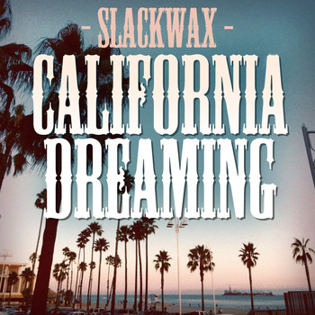 Slackwax - California Dreaming