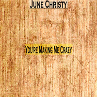 June Christy - You're Making Me Crazy