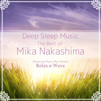Relax α Wave - Deep Sleep Music - The Best of Mika Nakashima: Relaxing Music Box Covers