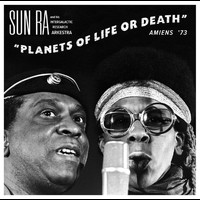 Sun Ra And His Intergalactic Research Arkestra - Planets Of Life Or Death: Amiens '73