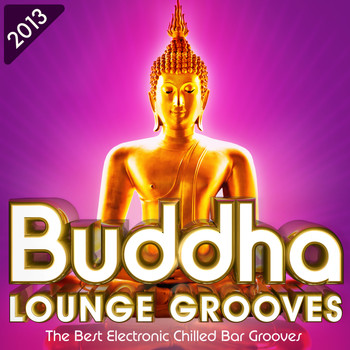 Various Artists - Buddha Lounge Grooves 2013 - The Best Electronic Chilled Bar Grooves