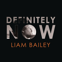 Liam Bailey - Definitely NOW (Explicit)