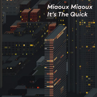 Miaoux Miaoux - It's The Quick