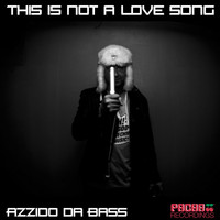 Azzido Da Bass - This Is Not a Love Song
