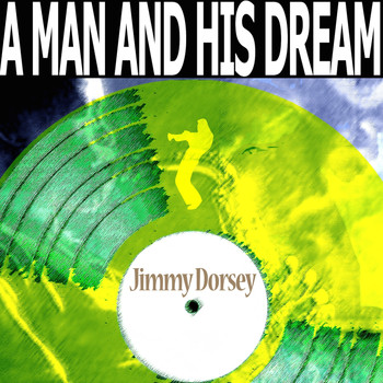 Jimmy Dorsey - A Man and His Dream