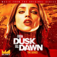 Robert Rodriguez - From Dusk Till Dawn, Season One (Music from the Original Series)