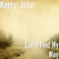 Kerry John - Can't Find My Way