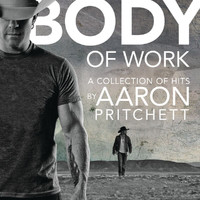 Aaron Pritchett - Body Of Work: A Collection Of Hits