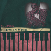 Bo Diddley - Rock Will Never Die