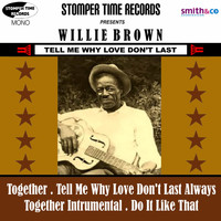 Willie Brown - Tell Me Why Love Don't Last