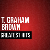 T. Graham Brown - T. Graham Brown Greatest Hits