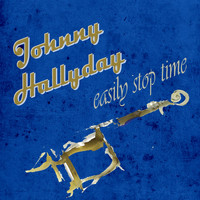 Johnny Hallyday - Easily Stop Time