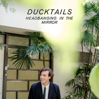 Ducktails - Headbanging In The Mirror