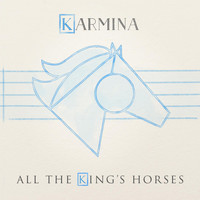 Karmina - All the King's Horses