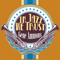 Gene Ammons - In Jazz We Trust (Remastered)