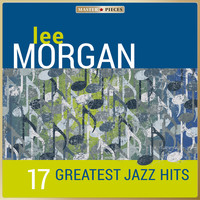 Lee Morgan - Masterpieces presents Lee Morgan - 17 Greatest Jazz Hits