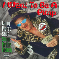 Larry Pierce - I Want to Be a Pimp (Explicit)