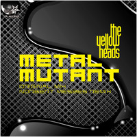 The YellowHeads - Metal Mutant