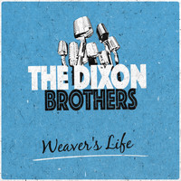 The Dixon Brothers - Weaver's Life