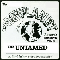 The Untamed - The Planet Records Archive, Vol. 3: The Untamed
