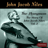 John Jacob Niles - The Hangman - The Story of John Jacob Niles, Vol. 2