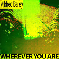 Mildred Bailey - Wherever You Are