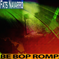 Fats Navarro - Be Bop Romp