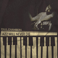 Paul Chambers - Jazz Will Never Die