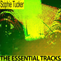 Sophie Tucker - The Essential Tracks