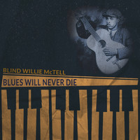 Blind Willie McTell - Blues Will Never Die