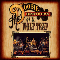The Doobie Brothers - Live At Wolf Trap (Live At Wolf Trap National Park For The Performing Arts, Vienna, Virginia/2004)