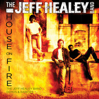 The Jeff Healey Band - House On Fire: The Jeff Healey Band Demos & Rarities