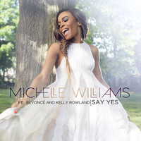 Michelle Williams - Say Yes (ft. Beyoncé & Kelly Rowland) - Single