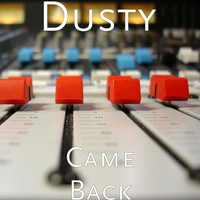 Dusty - Came Back