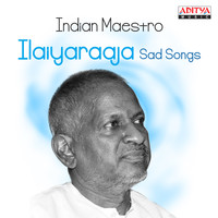 Ilaiyaraaja - Indian Maestro: Ilaiyaraaja Sad Songs