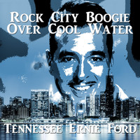 Tennessee Ernie Ford - Rock City Boogie over Cool Water