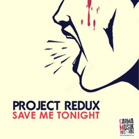 Project Redux - Save Me Tonight