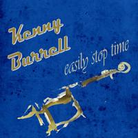 Kenny Burrell - Easily Stop Time