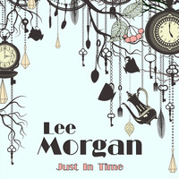 Lee Morgan - Just in Time (Remastered)