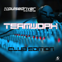 Pulsedriver - Pulsedriver presents: Teamwork - Pulsedriver & Friends (Club Edition [Explicit])