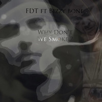 Bizzy Bone - Why Don't We Smoke? (feat. Bizzy Bone)