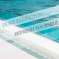Duke Ellington & His Orchestra - Refresh Yourself