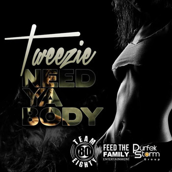Tweezie - Need Ya Body