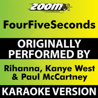 Zoom Karaoke - FourFiveSeconds (Karaoke Version) [Originally Performed By Rihanna, Kanye West & Paul McCartney]