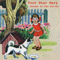 Four Star Mary - Thrown to the Wolves