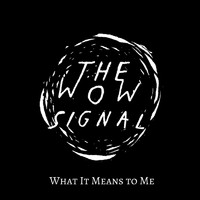 The Wow Signal - What It Means to Me