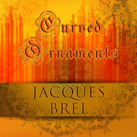 Jacques Brel - Curved Ornaments