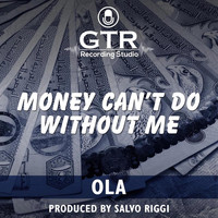 Ola - Money Can't Do Without Me