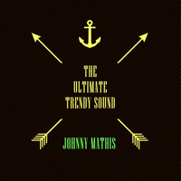 Johnny Mathis - The Ultimate Trendy Sound